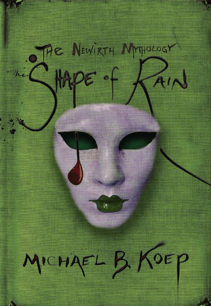The Shape of Rain: Part Three of the Newirth Mythology